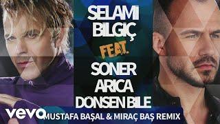 Selami Bilgic - Dönsen Bile (Mustafa Basal  Mirac Bas Remix) ft. Soner Arica