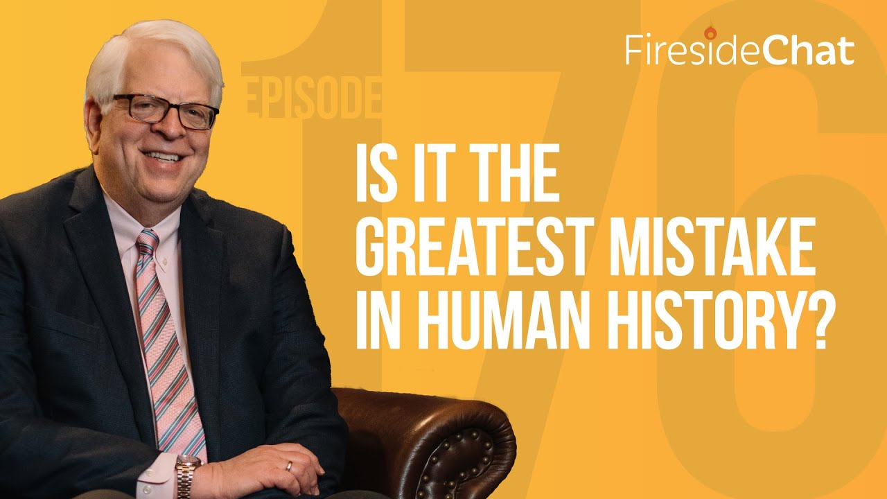 Fireside Chat Ep. 176 — Is It the Greatest Mistake in Human History?