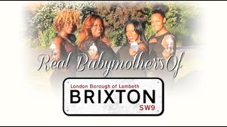 Real Baby Mothers of Brixton | PILOT