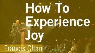 Francis Chan - How To Experience Joy