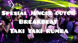 DJ TERBARU JUNGLE DUTCH BREAKBEAT TAKI TAKI RUMBA GASS POLL SANAKKU