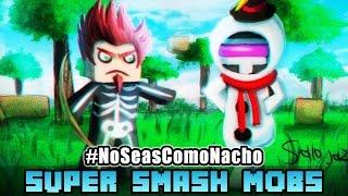 SUPER SMASH MOBS: #NoSeasComoNacho REGRESA EL DÚO DINÁMICO :D♥ ( #SemanaDeLaNostalgia )