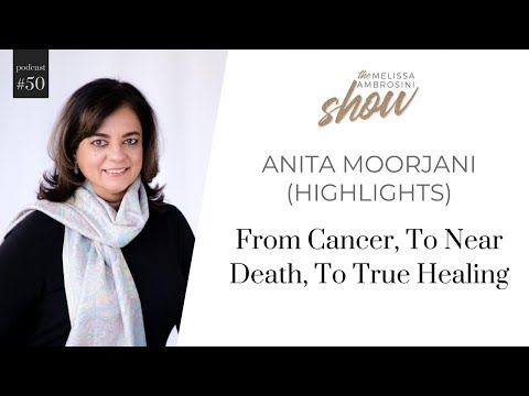 50: From Cancer, To Near Death, To True Healing With Anita Moorjani (HIGHLIGHTS)