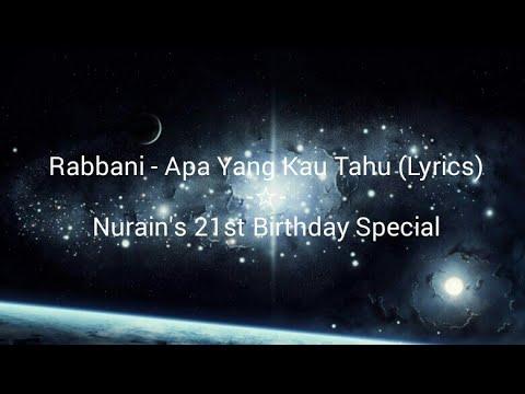 Rabbani - Apa Yang Kau Tahu (Lyrics)   Nurain's 21st Birthday Special