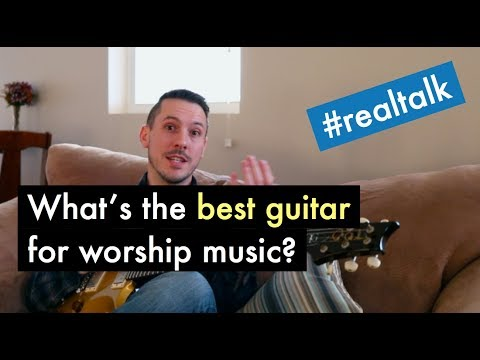 How to choose the best guitar for worship (#realtalk)