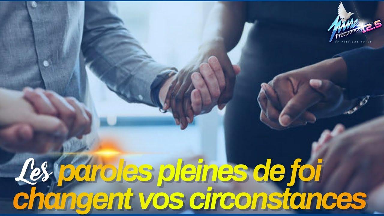 LES PAROLES PLEINES DE FOI CHANGENT VOS CIRCONSTANCES