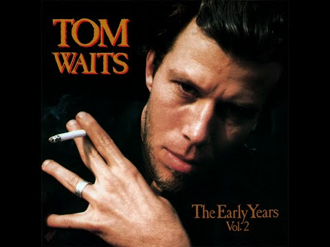 Tom Waits - The Early Years: Vol. 2 (1993) [full album]