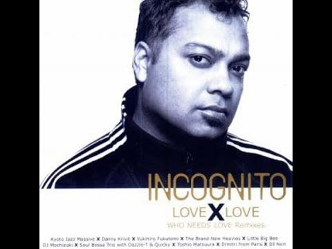 Incognito - Love X Love (Who Needs Love Remixes)