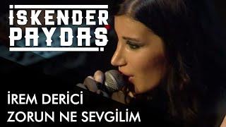 İrem Derici ft. İskender Paydaş - Zorun Ne Sevgilim