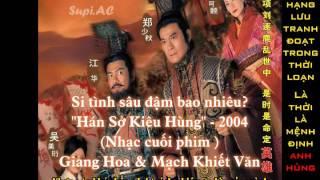 """[Vietsub] Si Tình Sâu Đậm Bao Nhiêu (Nhạc cuối phim """"Hán Sở Kiêu Hùng"""" - 2004)"""