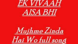 EK VIVAAH AISA BHI - Mujhme Zinda Hai Wo full song