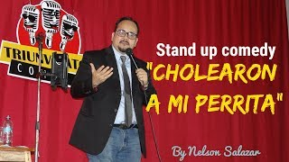 Cholearon a mi perrita Stand Up Comedy Nelson Salazar