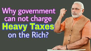 Why govt. can not charge heavy tax on the Rich People | And why they shouldn't pay heavy tax | hindi