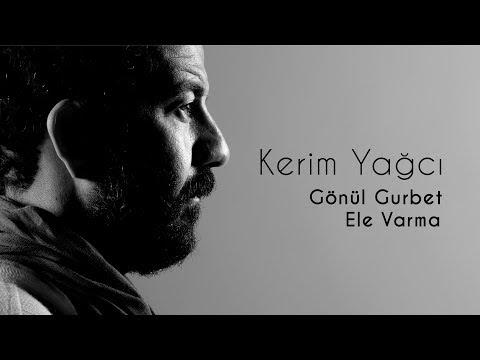 Kerim Yağcı- Gönül Gurbet Ele Varma Dinle Youtube