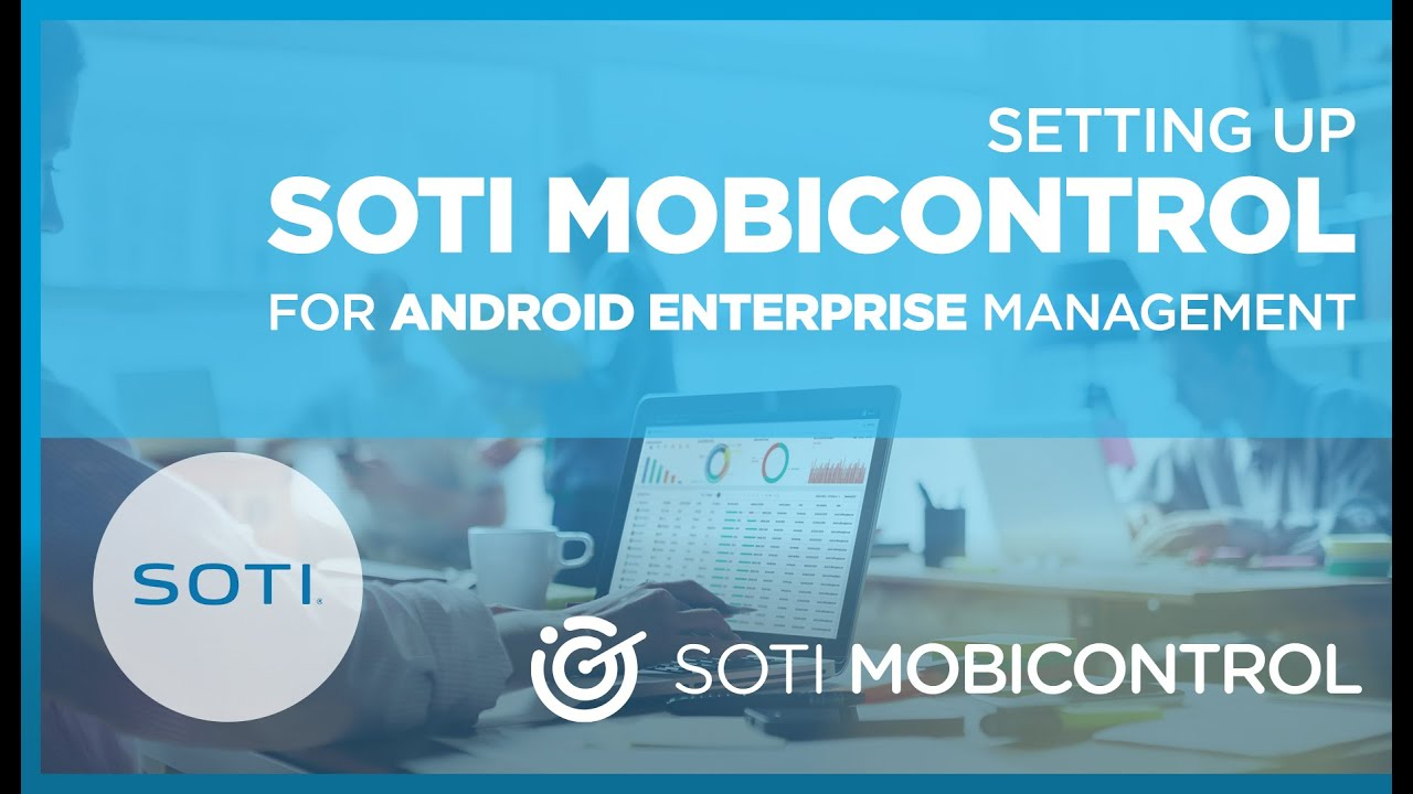 Setting Up SOTI MobiControl for Android Enterprise Management