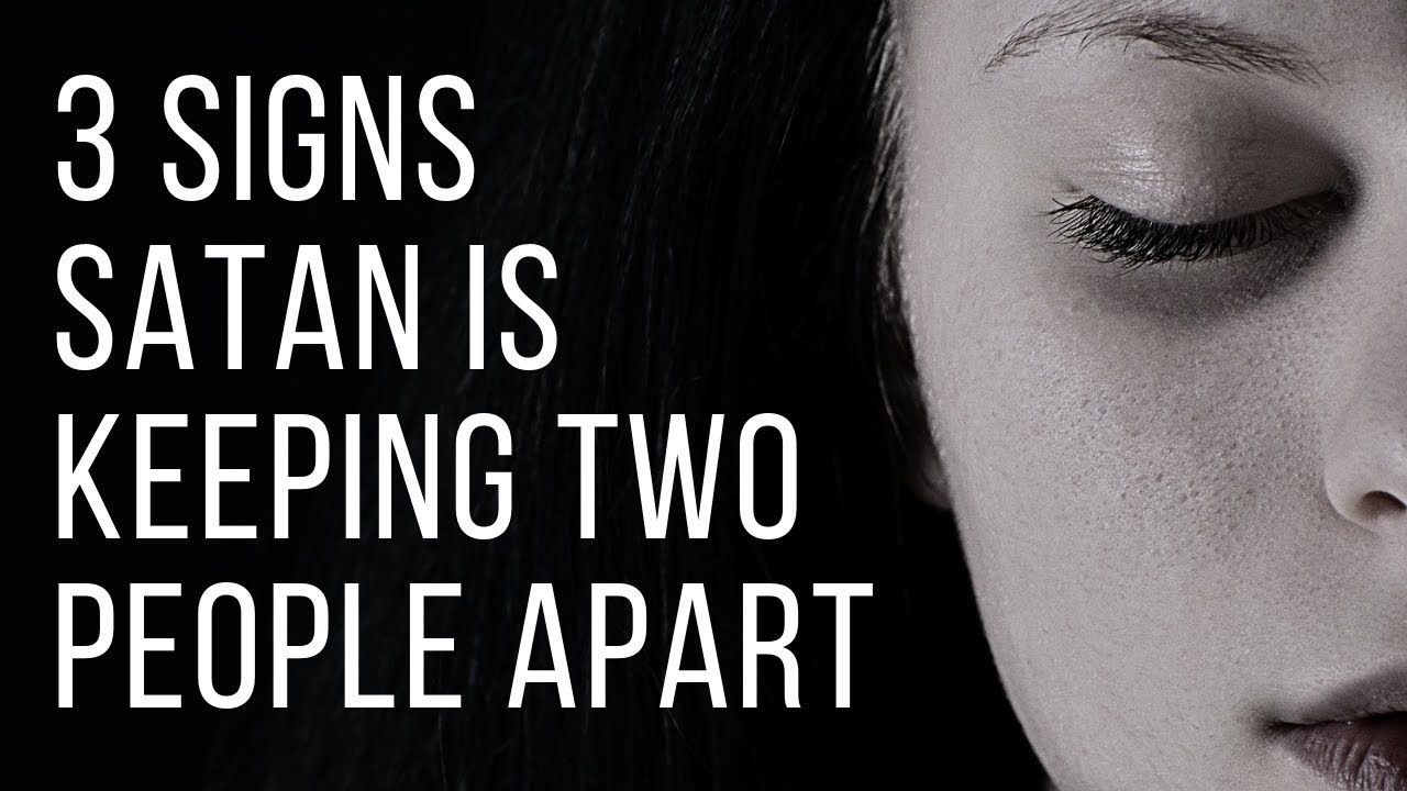 3 Signs Satan Might Be Trying to Keep Two People Apart