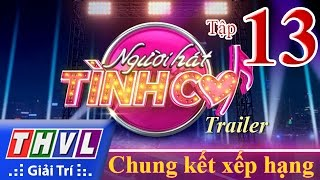 THVL | Người hát tình ca - Tập 13: Đêm chung kết xếp hạng - Trailer