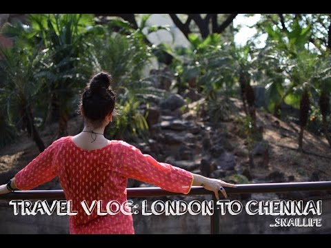 TRAVEL VLOG 1: LONDON TO CHENNAI, INDIA