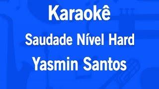 Karaokê Saudade Nível Hard - Yasmin Santos