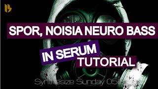 Synthesize Sunday 056 - Spor, Noise, Black sun Empire like Neuro Bass in Serum