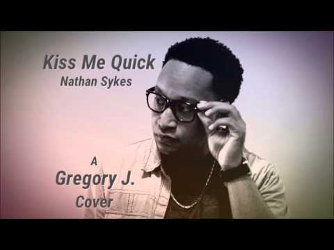 Kiss Me Quick - Nathan Sykes (Gregory J. Cover)