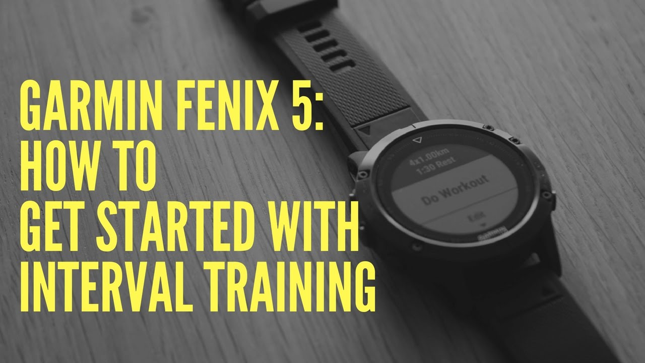 GARMIN FENIX 5: HOW TO GET STARTED WITH INTERVAL TRAINING