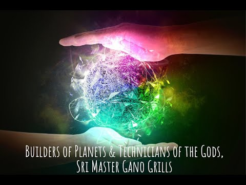 Builders of Planets & Technicians of the Gods, Sri Master Gano Grills