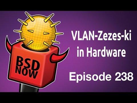 VLAN-Zezes-ki in Hardware | BSD Now 238