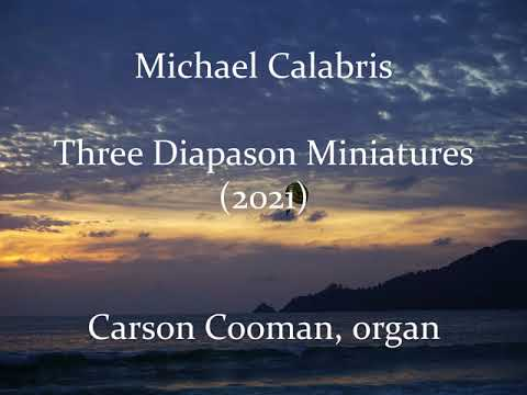Michael Calabris — Three Diapason Miniatures (2021) for organ