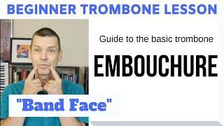 Beginner Trombone Lesson 2 | Guide to Trombone Embouchure (Band Face)