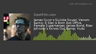 James Gunn's Suicide Squad,Venom & A Star is BornBox Office, Female Superheroes, James Bond,