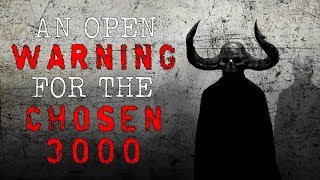 """An Open Warning for the Chosen 3000"" Creepypasta"