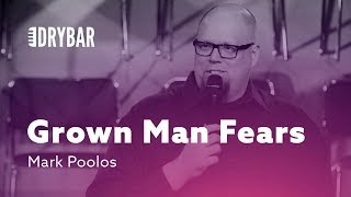 What Grown Men Are Really Afraid Of. Mark Poolos