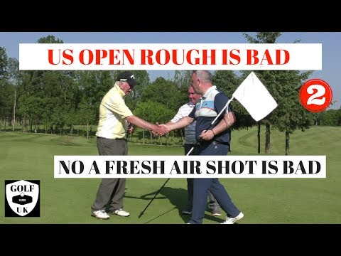 US OPEN ROUGH IS BAD  NO A FRESH AIR SHOT IS BAD