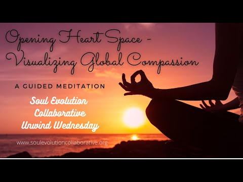 Unwind Wednesday - Opening Heart Space - Visualize Greater Global & Universal Compassion - 3/7/21