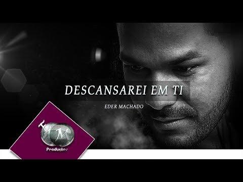 Descansarei em Ti  |  Eder Machado  (LyricVideo) 🎧