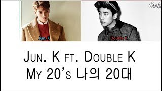 Jun. K - My 20's 나의 20대 ft Double K (Color Coded Lyrics ENGLISH/ROM/HAN)