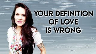 Your Definition of Love is Wrong Teal Swan