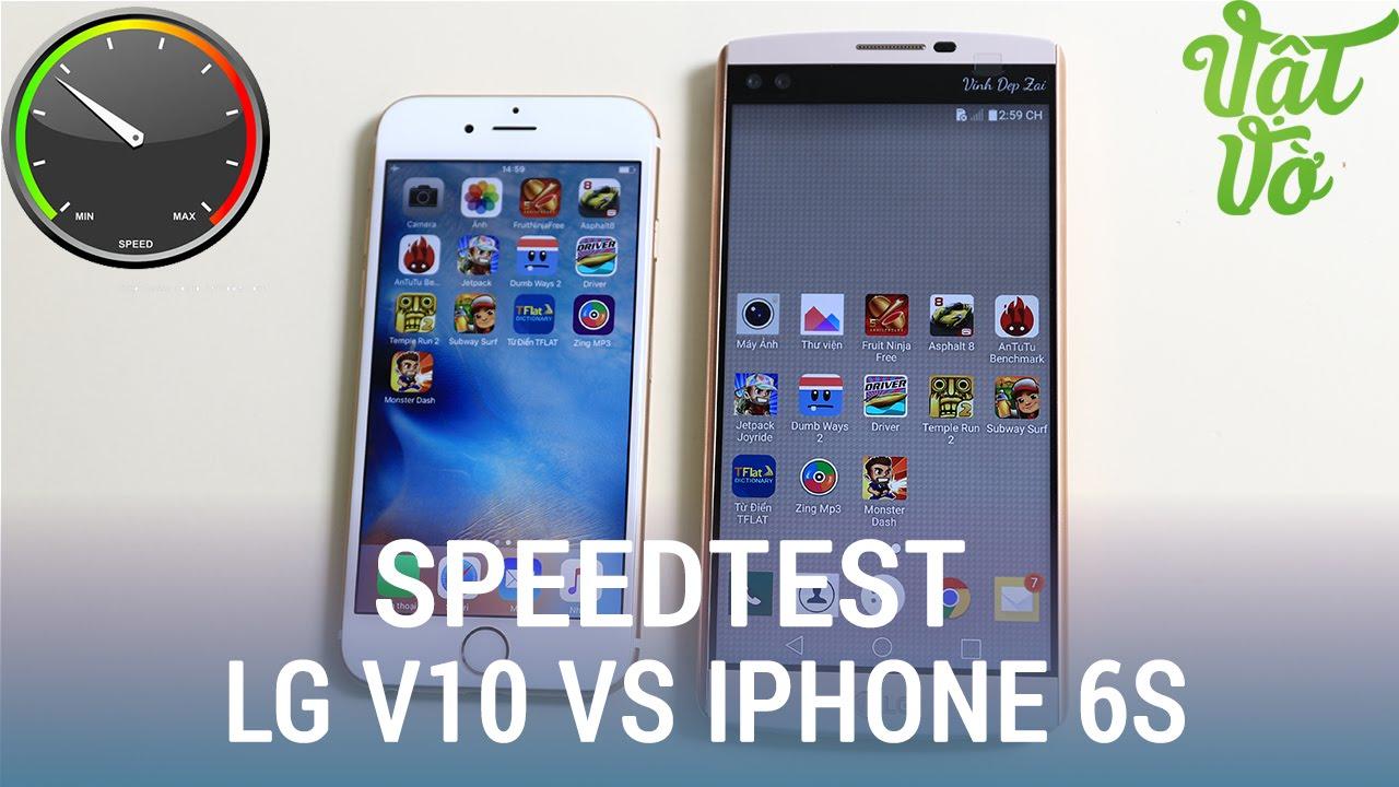 Vật Vờ  Speedtest LG V10 vs iPhone 6s: so sánh hiệu năng, tốc độ, quản lí ram