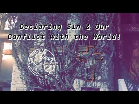 Acknowledging Sin & Our Conflict with the World!