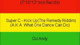 Super C - Kick Up(The Remedy Riddim)(A.K.A. What One Dance