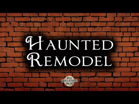 Haunted Remodel | Ghost Stories, Paranormal, Supernatural, Hauntings, Horror