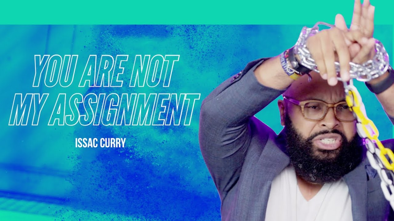You Are Not My Assignment | Issac Curry