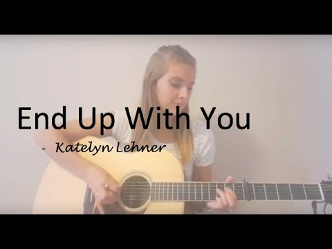 End up with you - Carrie Underwood - Live cover by Katelyn Lehner
