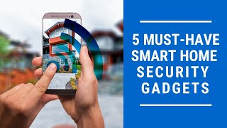 5 Must-Have Smart Home Security Gadgets