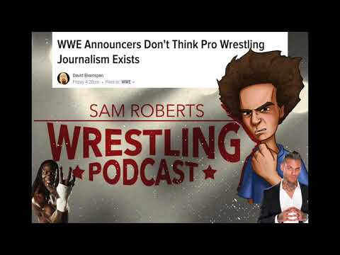 The Wrestling Journalism Debate - Sam Roberts Wrestling Podcast 175 w/State of Wrestling