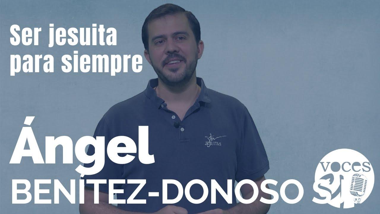 Ser jesuita para siempre | Ángel Benítez-Donoso, SJ | Voces Esejota