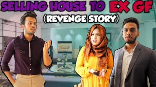 SELLING HOUSE TO EX GF (A REVENGE STORY)..!!