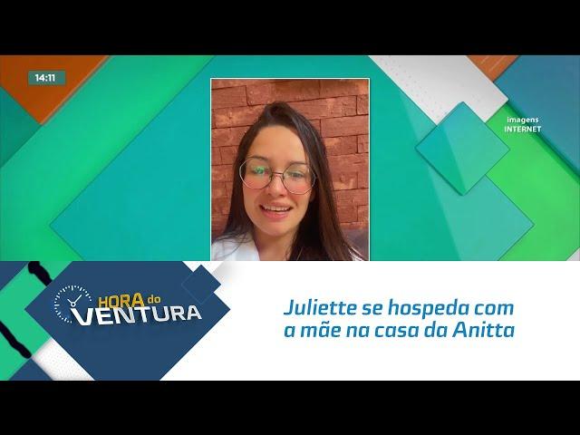 Juliette se hospeda com a mãe na casa da Anitta