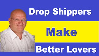 Dropshippers Make Better Lovers; Selling on Amazon: Drop Shipping For Fun and Profit